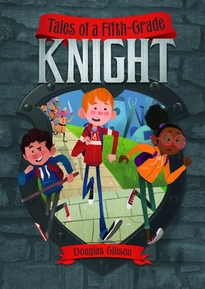 Tales of a Fifth-Grade Knight by Douglas Gibson